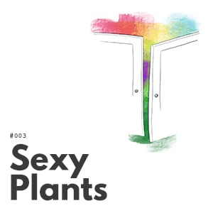 Artwork for episode 003, Sexy Plants