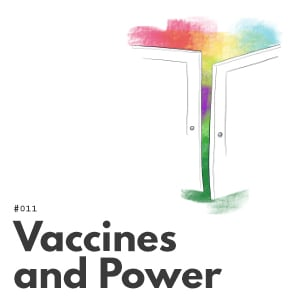 Artwork for episode 011, Vaccines and Power